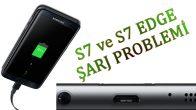 Samsung Galaxy S7 ve S7 Edge Şarj problemi