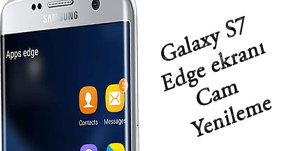 S7 Edge ekranı Cam Yenileme