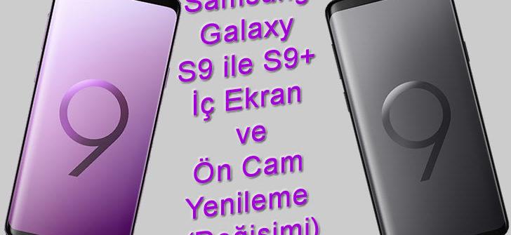 Samsung Galaxy S9 ve s9 Plus Ön Cam veya İç Ekran (Değişimi) Yenileme